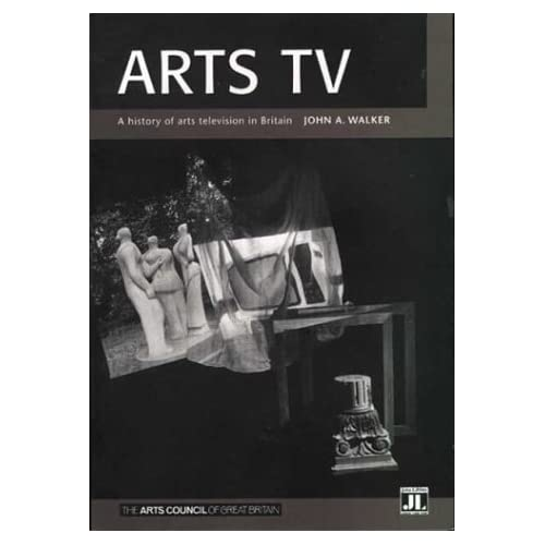 Arts TV: History of British Arts Television (Arts Council Arts & Media): History of British Arts TV by John A. Walker (1993-10-01)