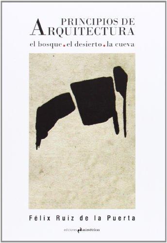 Principios de arquitectura: el bosque, el desierto, la cueva (Essays & Works Asimetricas)