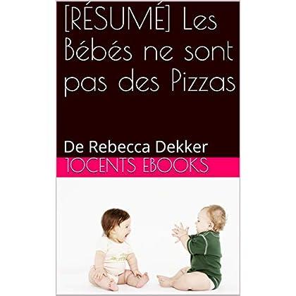 [RÉSUMÉ] Les Bébés ne sont pas des Pizzas: De Rebecca Dekker