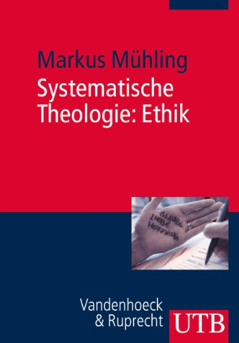 Systematische Theologie: Ethik: Eine christliche Theorie vorzuziehenden Handelns (Basiswissen Theologie und Religionswissenschaft, Band 3748)