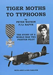 Tiger Moths to Typhoons: The Story of a World War Two Fighter Pilot by Peter Watson (2000-11-20)