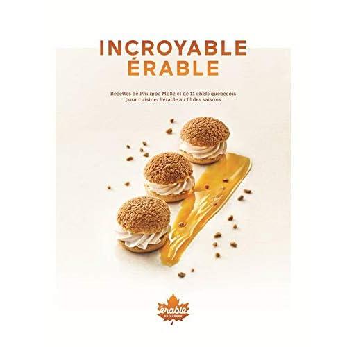 Incroyable érable: Recettes de Philippe Mollé et de 11 chefs québécois pour cuisiner l'érable au fil des saisons