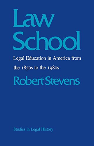 Law School: Legal Education in America from the 1850s to the 1980s (Studies in Legal History) (English Edition)