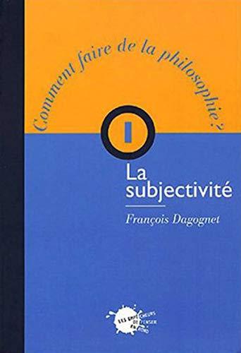 La subjectivité, t. 1 par Francois Dagognet