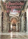 Le basiliche maggiori di Roma. I grandi luoghi dell'arte cristiana (Il piacere e i giorni)
