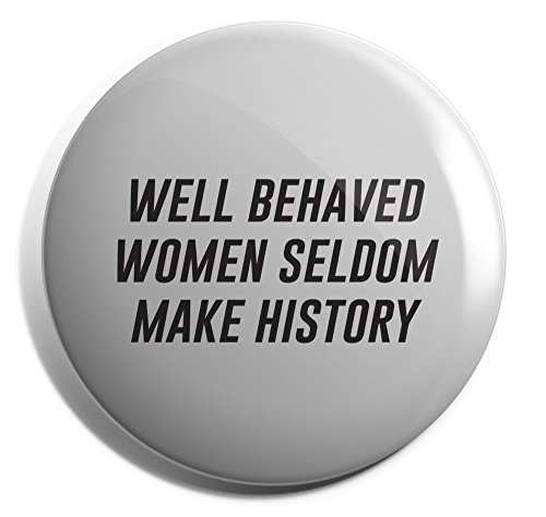 Hippowarehouse Well behaved women seldom make history Badge Pin 25mm 38mm 50mm