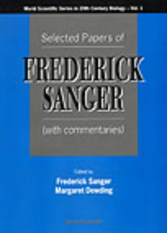 Selected Papers Of Frederick Sanger (With Commentaries) (Series in 20th Century Biology, Band 1)