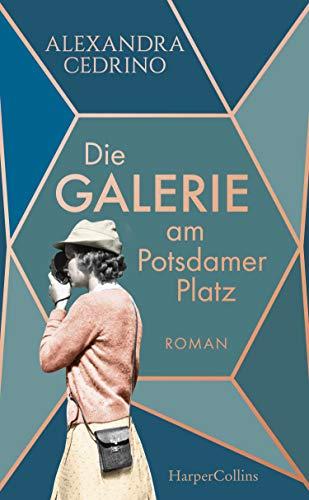 Die Galerie am Potsdamer Platz: Roman (Die Galeristinnen-Trilogie)