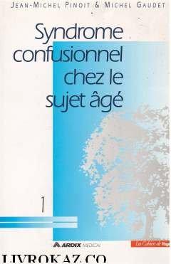 Syndrome confusionnel du sujet âgé (Les cahiers ...