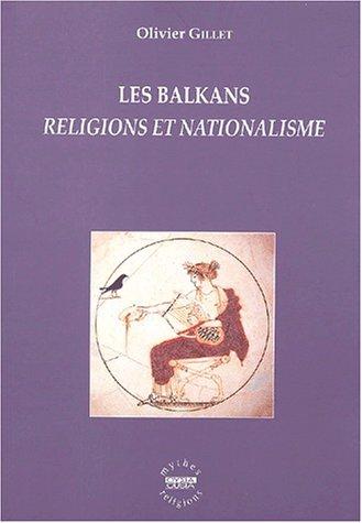 Les Balkans: Religions et nationalisme (Mythes et religions) por Olivier Gillet