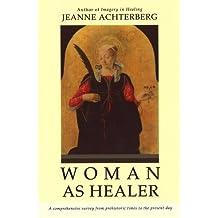 Woman As Healer by Jeanne Achterberg (2013-07-08)