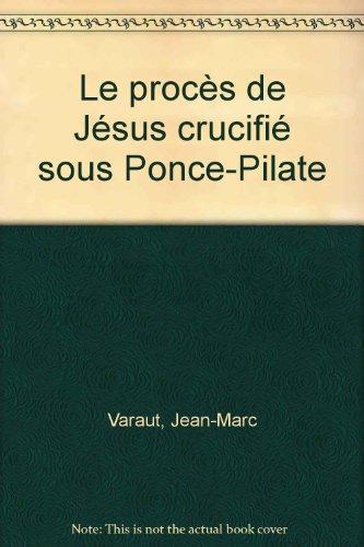 Le procès de Jésus crucifié sous Ponce-Pilate par Jean-Marc Varaut