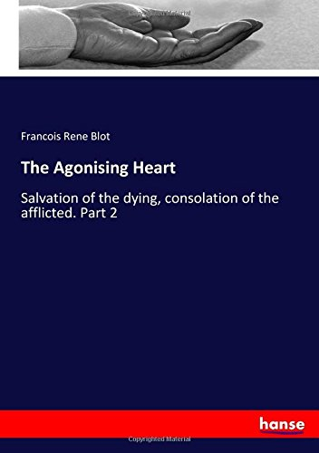 The Agonising Heart: Salvation of the dying, consolation of the afflicted. Part 2