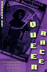Queer Race: Cultural Interventions in the Racial Politics of Queer Theory (Gender, Sexuality, and Culture)