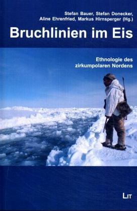Bruchlinien im Eis: Ethnologie des zirkumpolaren Nordens