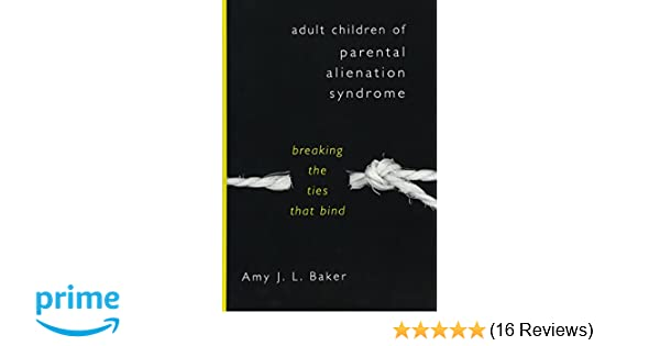 Adult Children of Parental Alienation Syndrome: Breaking the Ties