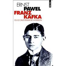 Franz Kafka ou Le cauchemar de la raison : Biographie
