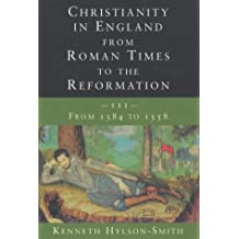 3: Christianity in England from Roman Times to the Reformation: From 1384 to 1558 Vol 3
