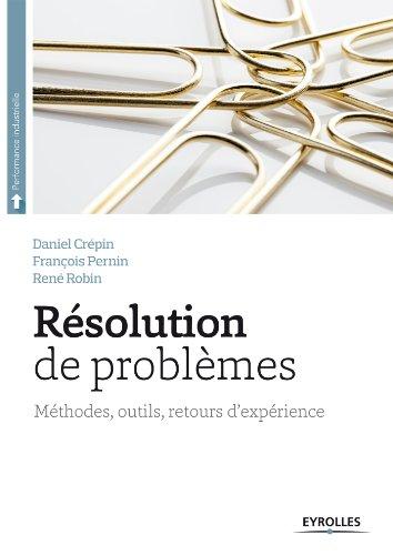 Résolution de problèmes: Méthodes, outils, retours d'expériences