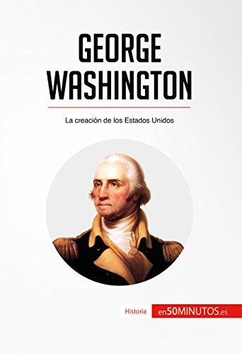 George Washington: La creación de los Estados Unidos (Historia) por 50Minutos.es