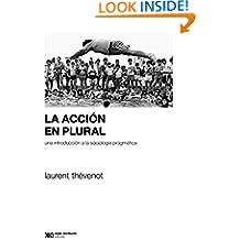 La acción en plural: Una introducción a la sociología pragmática (Sociología y Política (serie Rumbos teóricos)) (Spanish Edition)