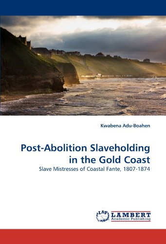post-abolition-slaveholding-in-the-gold-coast-slave-mistresses-of-coastal-fante-1807-1874