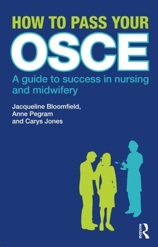 How to Pass Your OSCE: A Guide to Success in Nursing and Midwifery by Jacqueline Bloomfield (2010-03-27)