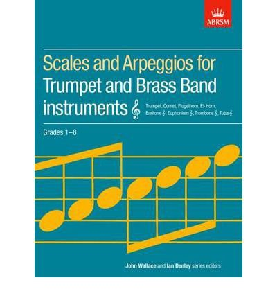 [(Scales and Arpeggios for Trumpet and Brass Band Instruments, Treble Clef, Grades 1-8: Grades 1-8)] [ By (author) ABRSM ] [October, 1995]