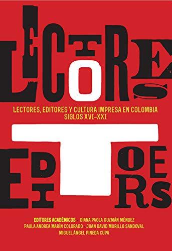 Lectores, editores y cultura impresa en Colombia: siglos XVI-XXI ...