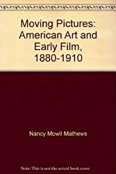 Moving Pictures American Art and Early Film 1880-1910 w/ DVD by Nancy Mowll Mathews (2005-08-02)