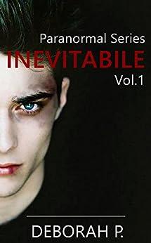 Inevitabile: Paranormal Series Vol.1 di [P., Deborah]