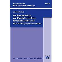 Die Finanzkontrolle der öffentlich-rechtlichen Rundfunkanstalten und ihrer Beteiligungsunternehmen (Medienschriften I / Rechtswissenschaftliche Beiträge)