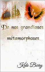 De Nos Grandioses Métamorphoses