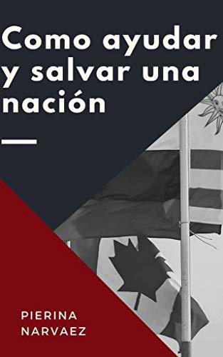 COMO AYUDAR Y SALVAR UNA NACIÓN