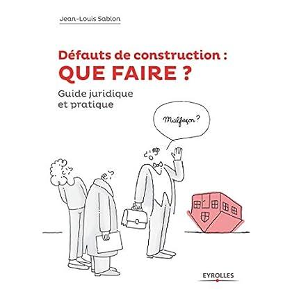 Défauts de construction : que faire ?: Guide juridique et pratique.