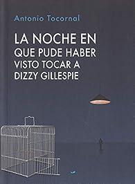 Noche en que pude haber visto tocar a Dizzy Gillespie,La par  Antonio Tocornal Blanco