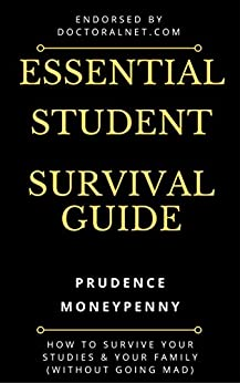 The Essential Student Survival Guide: How to Survive Your Studies & Your Family (without going mad) by [Moneypenny, Prudence]