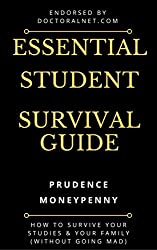 The Essential Student Survival Guide: How to Survive Your Studies & Your Family (without going mad)