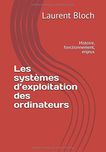 Les systèmes d'exploitation des ordinateurs: Histoire, fonctionnement, enjeux por Laurent Bloch