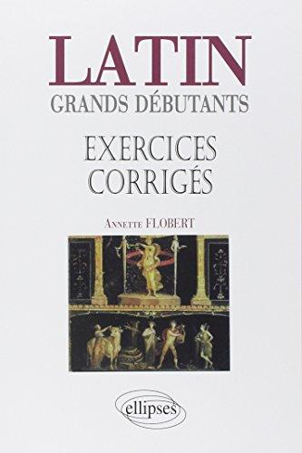 Latin Grands débutants : Exercices corrigés