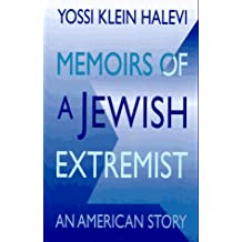 Memoirs of a Jewish Extremist: An American Story by Yossi Klein Halevi (1995-11-01)
