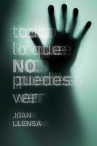 Todo lo que no puedes ver por Joan Llensa