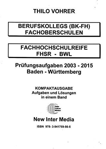 Fachhochschulreife BWL/Wirtschaft Prüfungsaufgaben 2003-2015 mit Lösungen: Prüfungsaufgaben Baden-Württemberg für Berufskollegs- BK-FH
