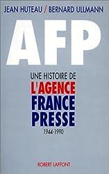 AFP : Une histoire de l'agence France-Presse, 1944-1990
