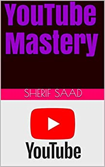 YouTube Mastery (Business & Investing) (English Edition) di [Saad, Sherif]
