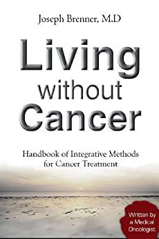 Alternative Cancer Treatments: Living Without Cancer (Treatment for Cancer Book 1) (English Edition) di [Brenner, Joseph]