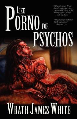 [Like Porno for Psychos] (By: Wrath James White) [published: September, 2011]
