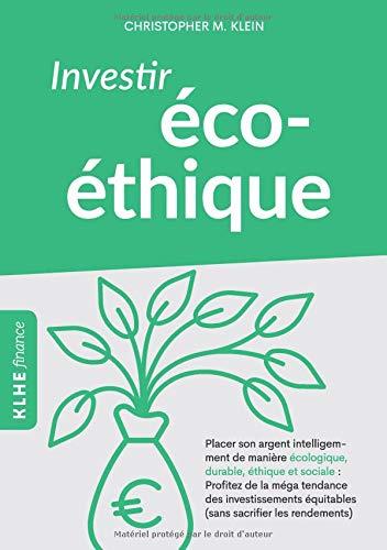 Investir éco-éthique: Placer son argent intelligemment de manière écolo-gique, durable, éthique et sociale: profitez de la méga tendance des investissements équitables (sans sacrifier les rendements)! par Christopher Klein