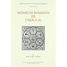 Mosaicos de Itálica: Mosaicos contextualizados y apéndices (Corpus de Mosaicos romanos de España)