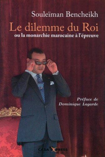 le dilemme du roi ou la monarchie marocaine a l epreuve